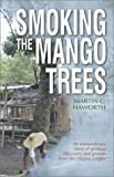 Haworth, Martin: Smoking the Mango Trees