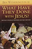 Witherington, Ben: What Have They Done with Jesus?: Beyond Strange Theories and Bad History - Why We Can Trust the Bible