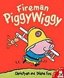 Fox, Christyan: Fireman Piggywiggy