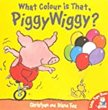 Fox, Christyan: What Colour is That PiggyWiggy?
