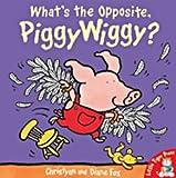 Fox, Christyan: What's the Opposite, Piggywiggy?