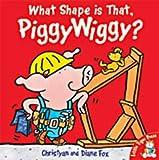 Fox, Christyan: What Shape is That, Piggywiggy?