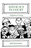 Evans, Keith: Advocacy in Court: A Beginner's Guide