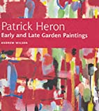 Patrick Heron Garden Paintings by Andrew…
