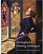 Pre-Raphaelite Painting Techniques by Joyce…