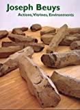 Rosenthal, Mark: Joseph Beuys : Actions, Vitrines, Environments