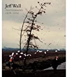 Wagstaff, Sheena: Jeff Wall : Photographs 1978-2004