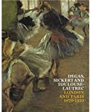 Anna Gruetzner Robins: Degas, Sickert and Toulouse-Lautrec: London and Paris 1870-1910