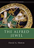 Hinton, David: The Alfred Jewel and Other Late Anglo-Saxon Decorated Metalwork: Ashmolean Handbook Series