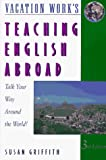 Griffith, Susan: Teaching English Abroad: Talk Your Way Around the World!
