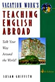 Griffin, Susan: Teaching English Abroad: Talk Your Way Around the World! (4th ed)