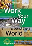 Griffith, Susan: Work Your Way Around the World: A Fresh and Fully Up-to-date Guide for the Modern Working Traveller