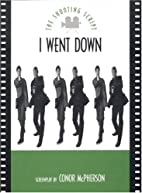 I went down : the shooting script by Conor…