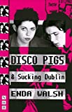 Walsh, Enda: Disco Pigs and Sucking Dublin