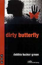 Dirty Butterfly by Debbie Tucker Green
