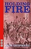 Shepherd, Jack: Holding Fire (Nick Hern Books)