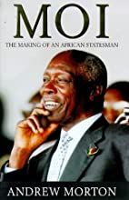 Moi : The making of an African Statesman by…