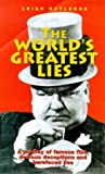 Leigh W. Rutledge: The World's Greatest Lies: A Medley of Famous Fibs, Devious Deceptions and Bare Faced Lies