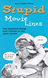 Petras, Ross: Stupid Movie Lines : The Stupidest Things Ever Uttered on the Silver Screen