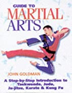 Guide to Martial Arts by John Goldman
