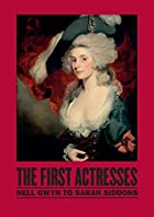 The First Actresses: Nell Gwyn to Sarah…