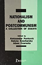 Nationalism and postcommunism : a collection…