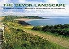 The Devon Landscape: An Appraisal of Devon's…
