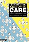 Stone, Merlin: Competitive Customer Care: A Guide to Keeping Customers