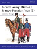 Shann, Stephen: French Army 1870-71 Franco-Prussian War (1) : Imperial Troops