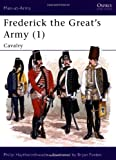 Haythornthwaite, Philip: Frederick the Great's Army: Cavalry