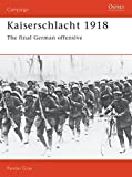 Gray, Randall: Kaiserschlacht 1918 : The Final German Offensive