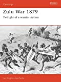 Knight, Ian: Zulu War 1879: Twilight of a Warrior Nation