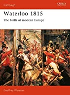 Waterloo 1815: The Birth of Modern Europe by…
