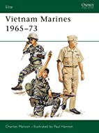 Vietnam Marines, 1965-73 by Charles Melson