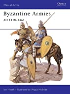 Byzantine Armies AD 1118-1461 by Ian Heath