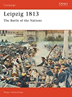 Leipzig 1813: The Battle of the Nations by…