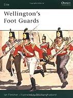 Wellington's Foot Guards by Ian Fletcher