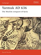 Yarmuk AD 636: The Muslim Conquest of Syria…