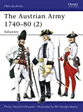 Haythornthwaite, Philip J.: The Austrian Army 1740-80 (2) : Infantry