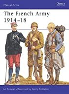 The French Army 1914-18 (Men-at-Arms) by Ian…