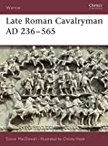 MacDowall, Simon: Late Roman Cavalryman 236-565 Ad: Ad 236-565