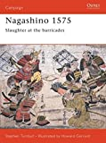 Turnbull, Stephen: Nagashino 1575: Slaughter at the Barricades