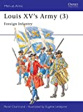 Chartrand, Rene: Louis XV's Army (3): Foreign Infantry