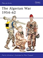 The Algerian War 1954-62 (Men-at-Arms) by…