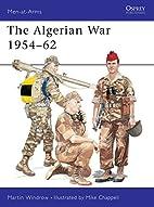 The Algerian War 1954-62 by Martin Windrow