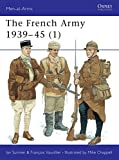 Sumner, Ian: The French Army 1939-45 (1): The Army of 1939-40 &amp; Vichy France