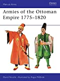 Nicolle, David: Armies of the Ottoman Empire 1775-1820