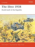 Henry, Chris: The Ebro 1938 : Death Knell of the Republic