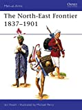 Heath, Ian: The North-East Frontier 1837-1901