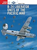 Dorr, Robert F.: B-24 Liberator Units of the Pacific War